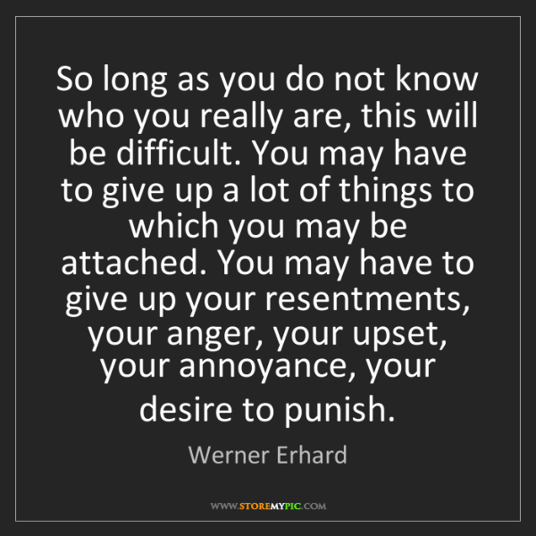 Werner Erhard: So long as you do not know who you really are, this will...