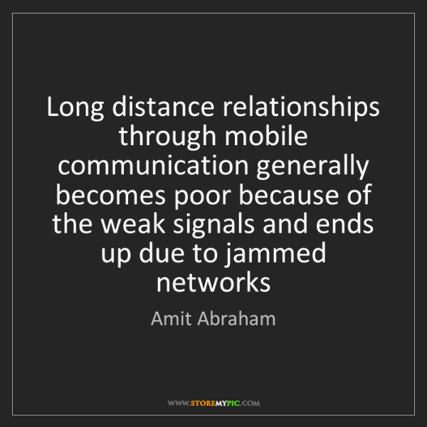 Amit Abraham: Long distance relationships through mobile communication...