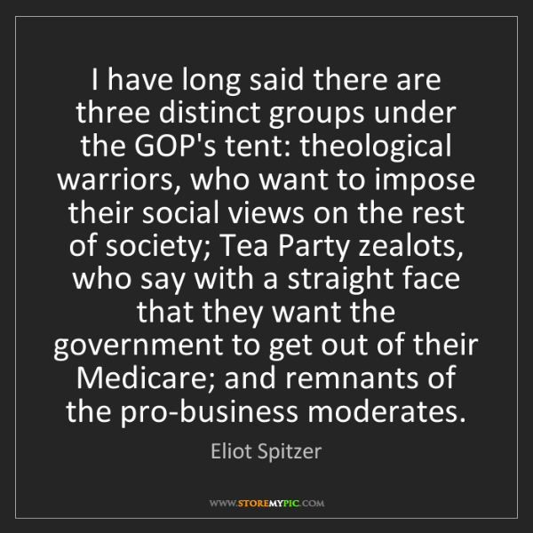 Eliot Spitzer: I have long said there are three distinct groups under...