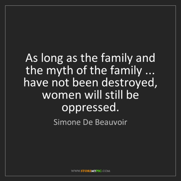 Simone De Beauvoir: As long as the family and the myth of the family ......