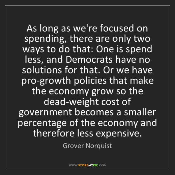 Grover Norquist: As long as we're focused on spending, there are only...