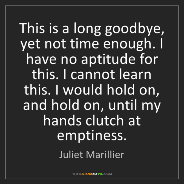 Juliet Marillier: This is a long goodbye, yet not time enough. I have no...