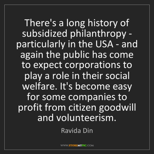 Ravida Din: There's a long history of subsidized philanthropy - particularly...