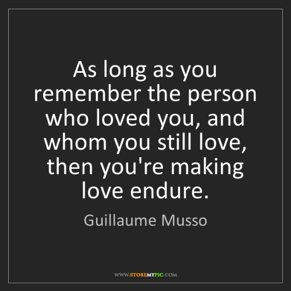 Guillaume Musso: As long as you remember the person who loved you, and...