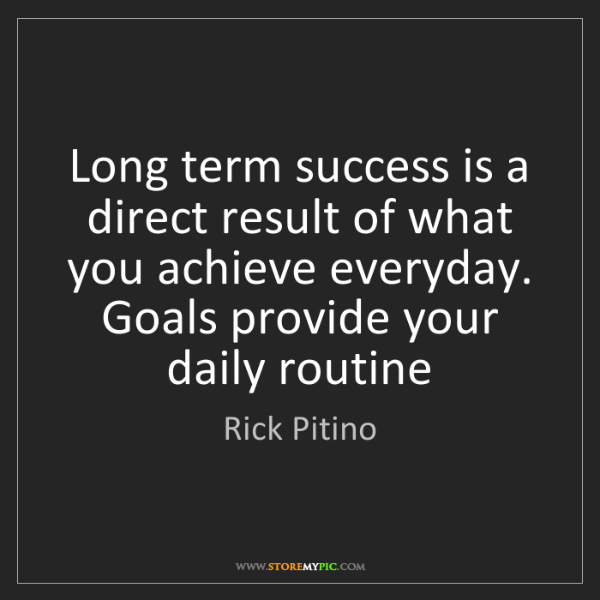Rick Pitino: Long term success is a direct result of what you achieve...