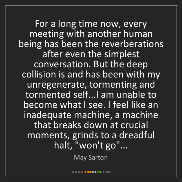 May Sarton: For a long time now, every meeting with another human...