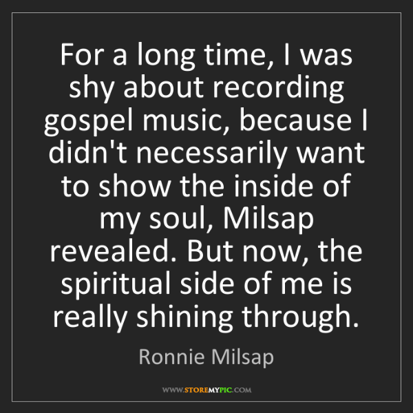 Ronnie Milsap: For a long time, I was shy about recording gospel music,...