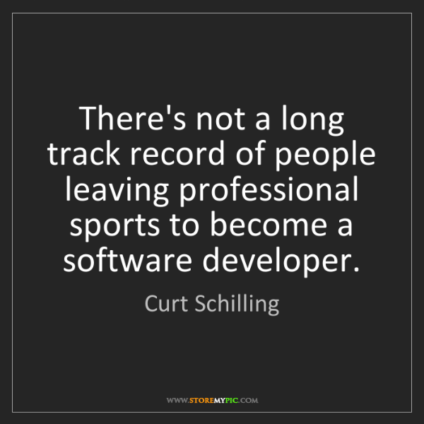 Curt Schilling: There's not a long track record of people leaving professional...
