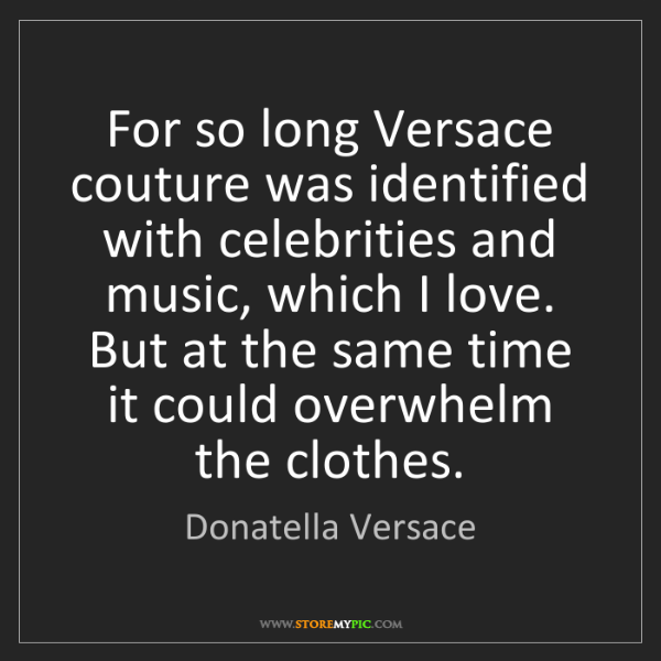 Donatella Versace: For so long Versace couture was identified with celebrities...