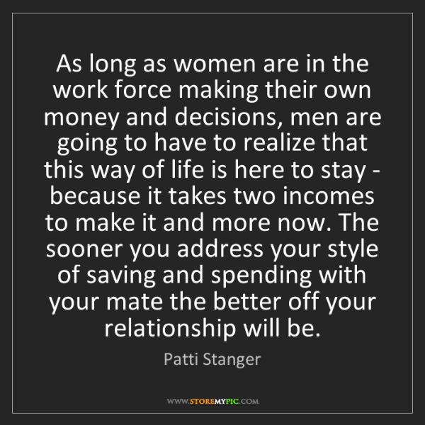 Patti Stanger: As long as women are in the work force making their own...