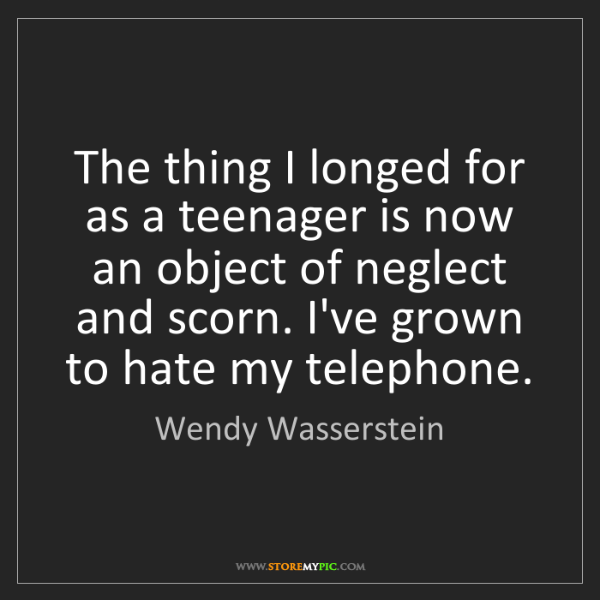 Wendy Wasserstein: The thing I longed for as a teenager is now an object...