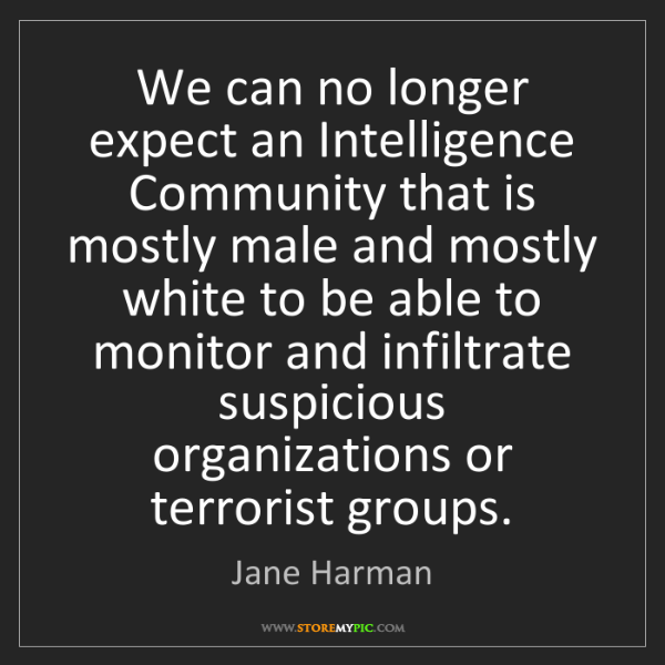 Jane Harman: We can no longer expect an Intelligence Community that...