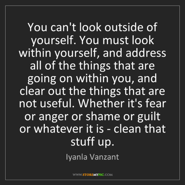 Iyanla Vanzant: You can't look outside of yourself. You must look within...