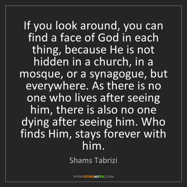 Shams Tabrizi: If you look around, you can find a face of God in each...
