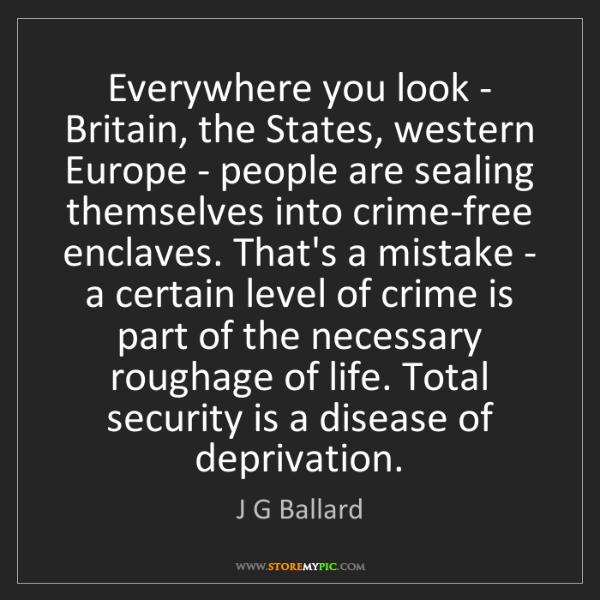 J G Ballard: Everywhere you look - Britain, the States, western Europe...