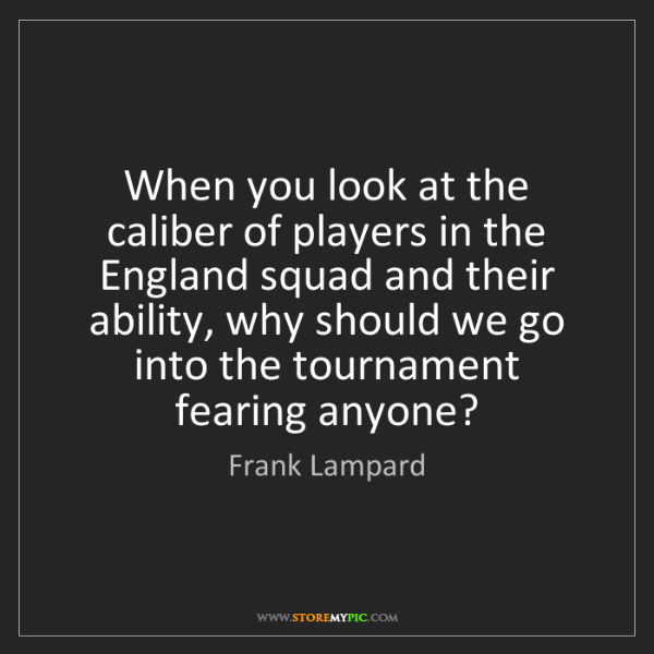 Frank Lampard: When you look at the caliber of players in the England...