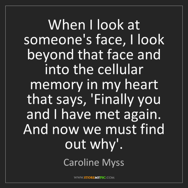 Caroline Myss: When I look at someone's face, I look beyond that face...