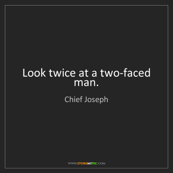 Chief Joseph: Look twice at a two-faced man.