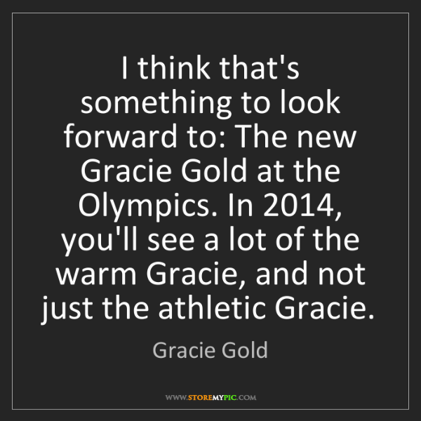 Gracie Gold: I think that's something to look forward to: The new...