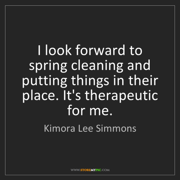 Kimora Lee Simmons: I look forward to spring cleaning and putting things...