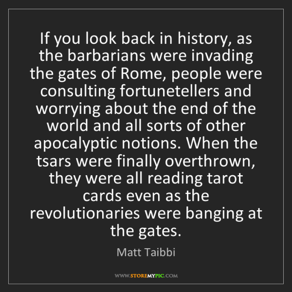 Matt Taibbi: If you look back in history, as the barbarians were invading...