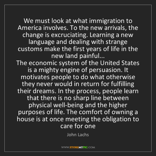 John Lachs: We must look at what immigration to America involves....