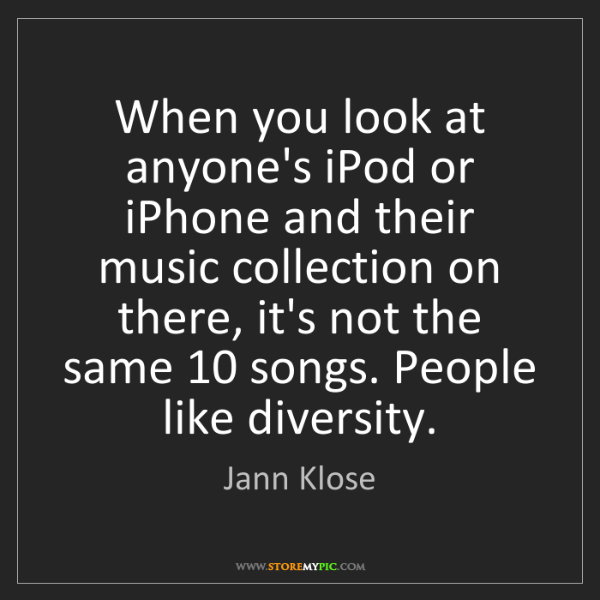 Jann Klose: When you look at anyone's iPod or iPhone and their music...