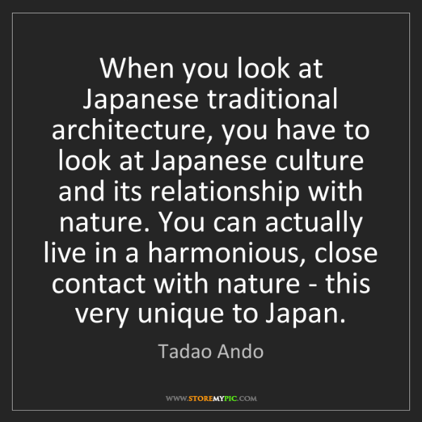 Tadao Ando: When you look at Japanese traditional architecture, you...