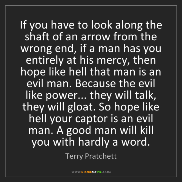 Terry Pratchett: If you have to look along the shaft of an arrow from...