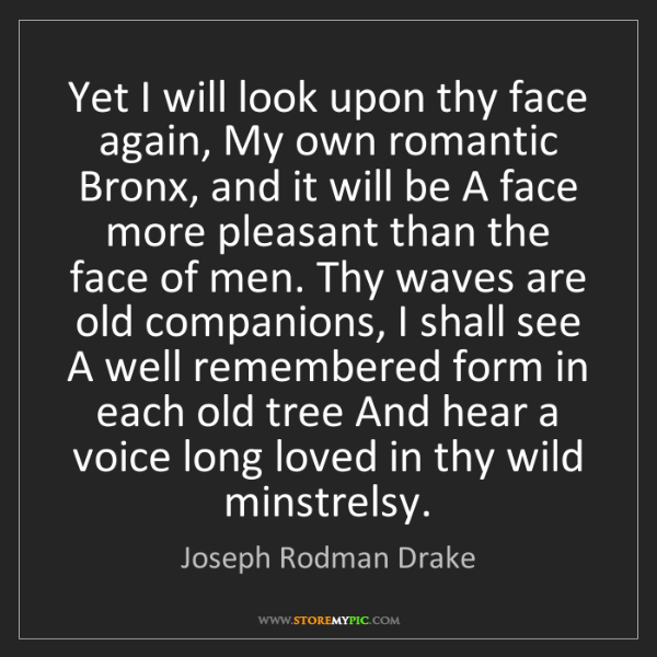 Joseph Rodman Drake: Yet I will look upon thy face again, My own romantic...