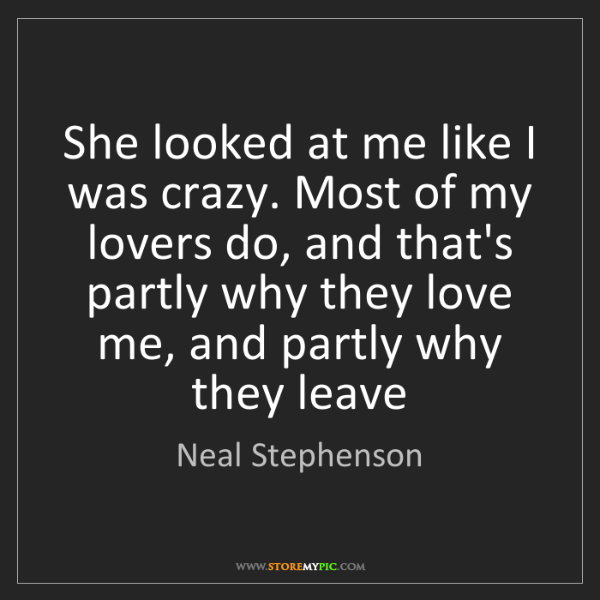 Neal Stephenson: She looked at me like I was crazy. Most of my lovers...