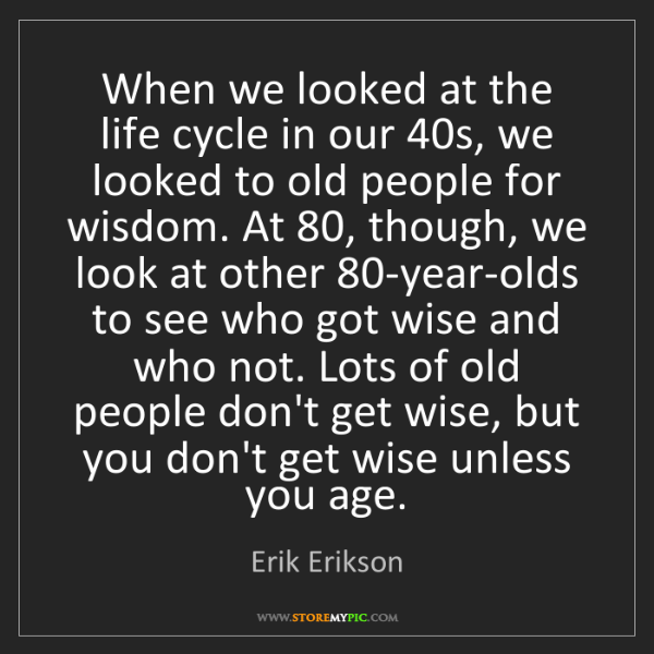 Erik Erikson: When we looked at the life cycle in our 40s, we looked...