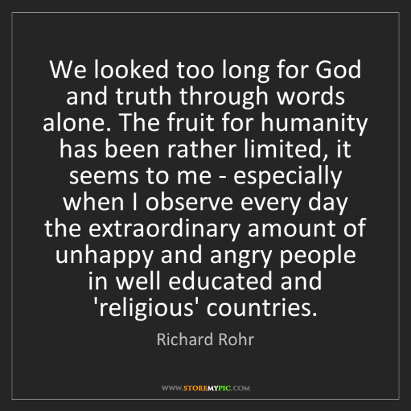 Richard Rohr: We looked too long for God and truth through words alone....