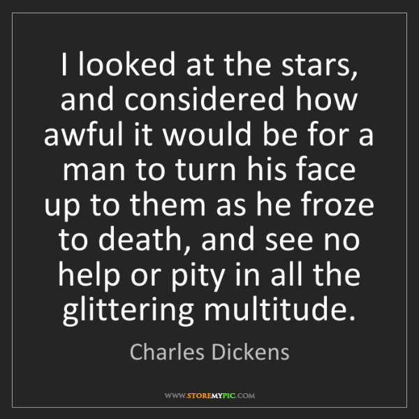 Charles Dickens: I looked at the stars, and considered how awful it would...