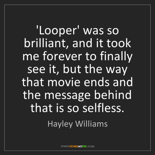 Hayley Williams: 'Looper' was so brilliant, and it took me forever to...