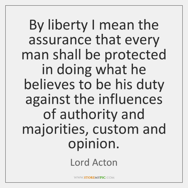 By liberty I mean the assurance that every man shall be protected ...