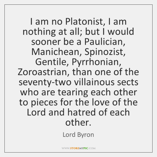 I am no Platonist, I am nothing at all; but I would ...