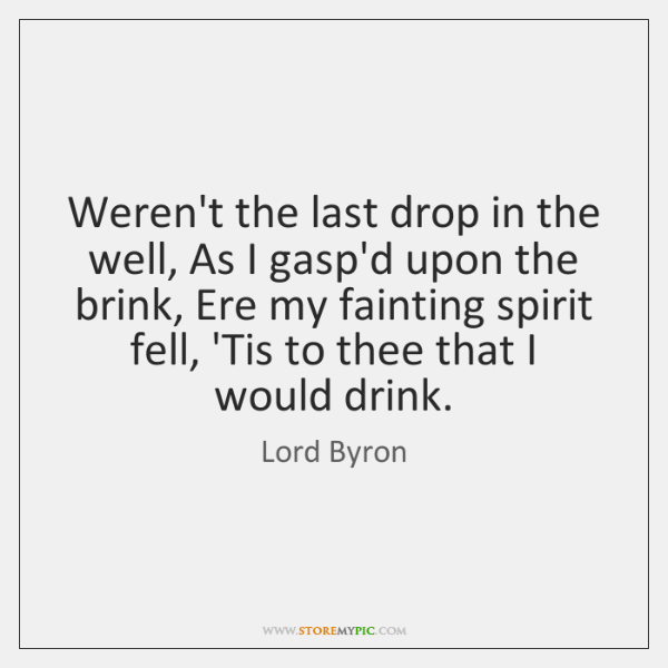 Weren't the last drop in the well, As I gasp'd upon the ...