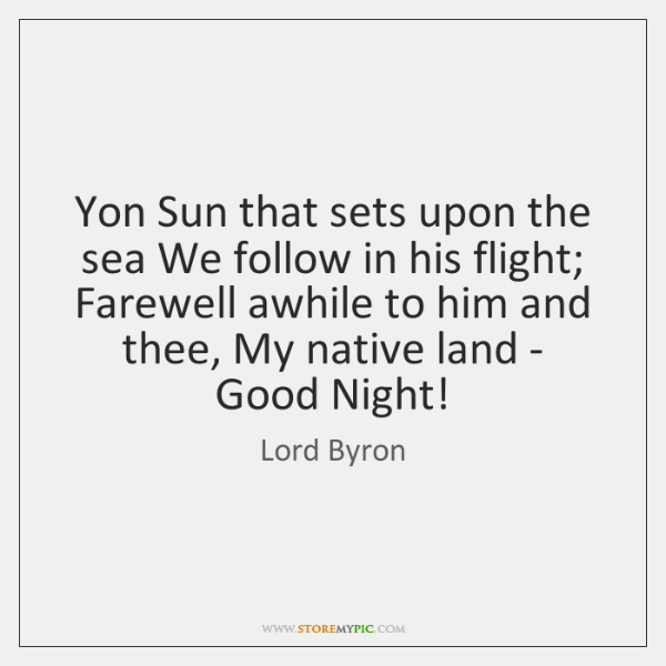Yon Sun that sets upon the sea We follow in his flight; ...