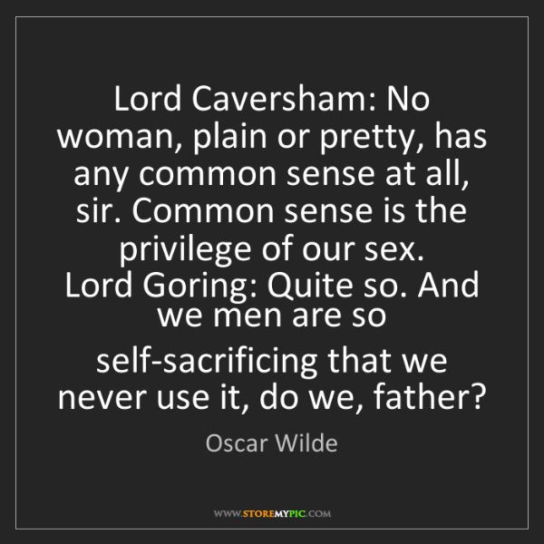 Oscar Wilde: Lord Caversham: No woman, plain or pretty, has any common...