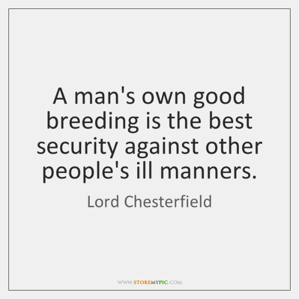 A man's own good breeding is the best security against other people's ...