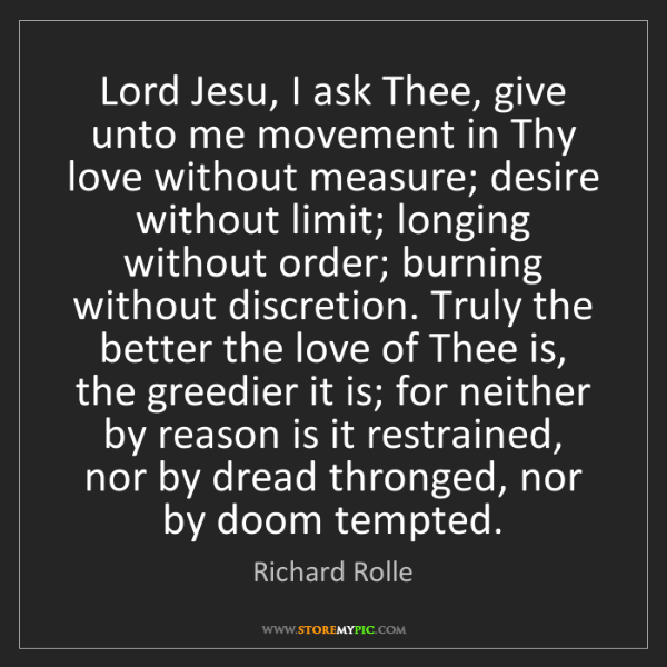 Richard Rolle: Lord Jesu, I ask Thee, give unto me movement in Thy love...