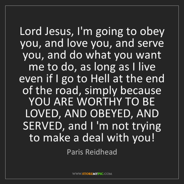 Paris Reidhead: Lord Jesus, I'm going to obey you, and love you, and...