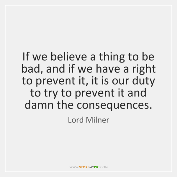 If we believe a thing to be bad, and if we have ...