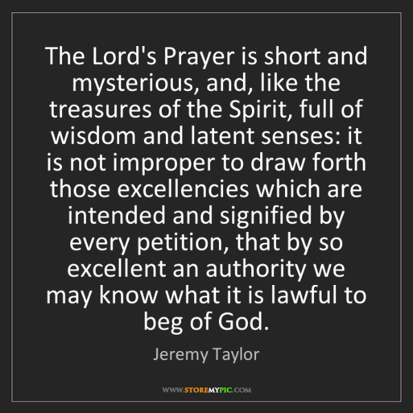 Jeremy Taylor: The Lord's Prayer is short and mysterious, and, like...