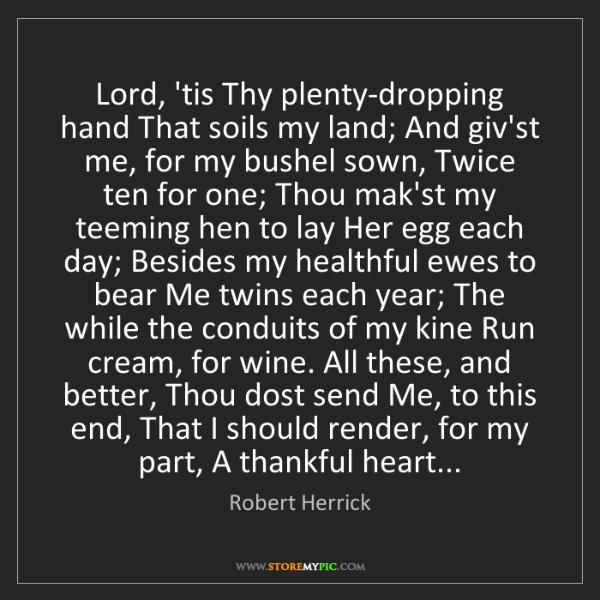 Robert Herrick: Lord, 'tis Thy plenty-dropping hand That soils my land;...