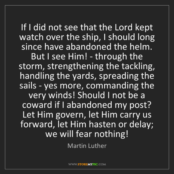 Martin Luther: If I did not see that the Lord kept watch over the ship,...