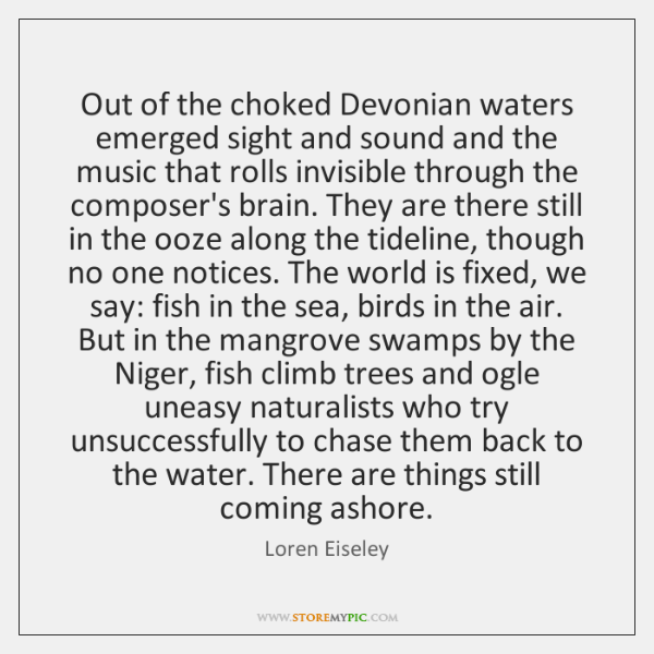 Out of the choked Devonian waters emerged sight and sound and the ...