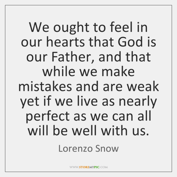 We ought to feel in our hearts that God is our Father, ...