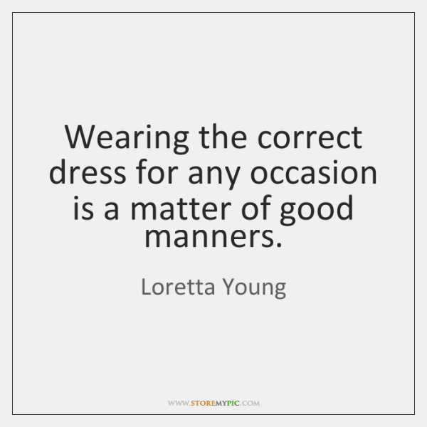 Wearing the correct dress for any occasion is a matter of good ...